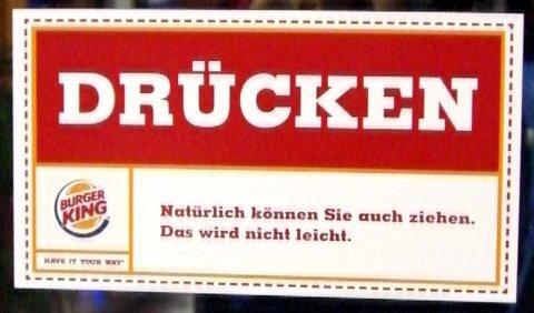 Burger King! Drücken - nicht ziehen!